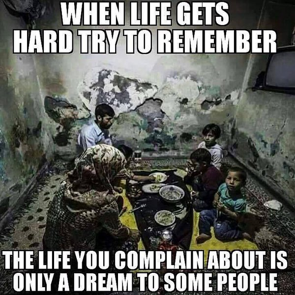 be thankful for what you have other people only dream of