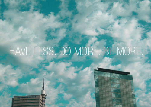 Image result for have less do more be more