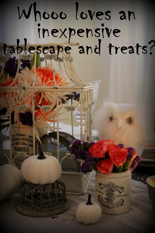 Day 31 ~ Whooo Loves An Inexpensive Halloween Tablescape and Treats?