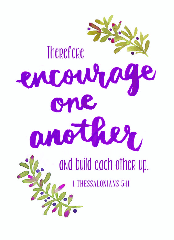 """Therefore encourage one another and build each other up."" {1 Thessalonians 5:11, HCSB} Following His Lead Will Never Let You Down Encouraging one another doesn't sound so hard."