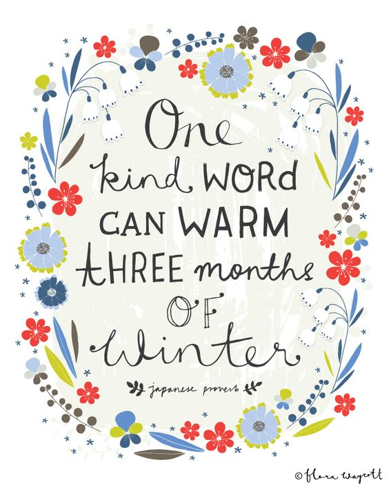 Inspirational Quote Artwork by @florawaycott | One kind word can warm three months of winter -- Japanese proverb:
